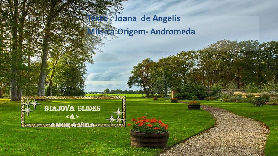 Texto : Joana de Angelis Música:Origem- Andromeda