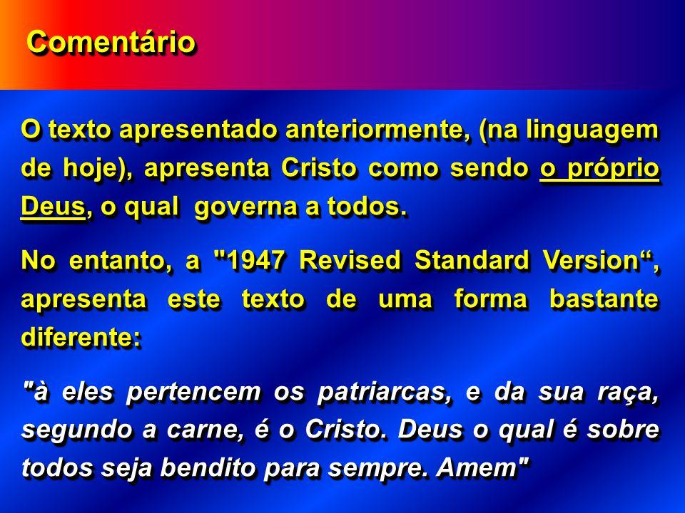 Comentário O texto apresentado anteriormente, (na linguagem de hoje), apresenta Cristo como sendo o próprio Deus, o qual governa a todos.