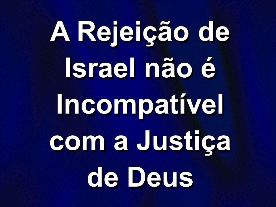 A Rejeição de Israel não é Incompatível com a Justiça de Deus