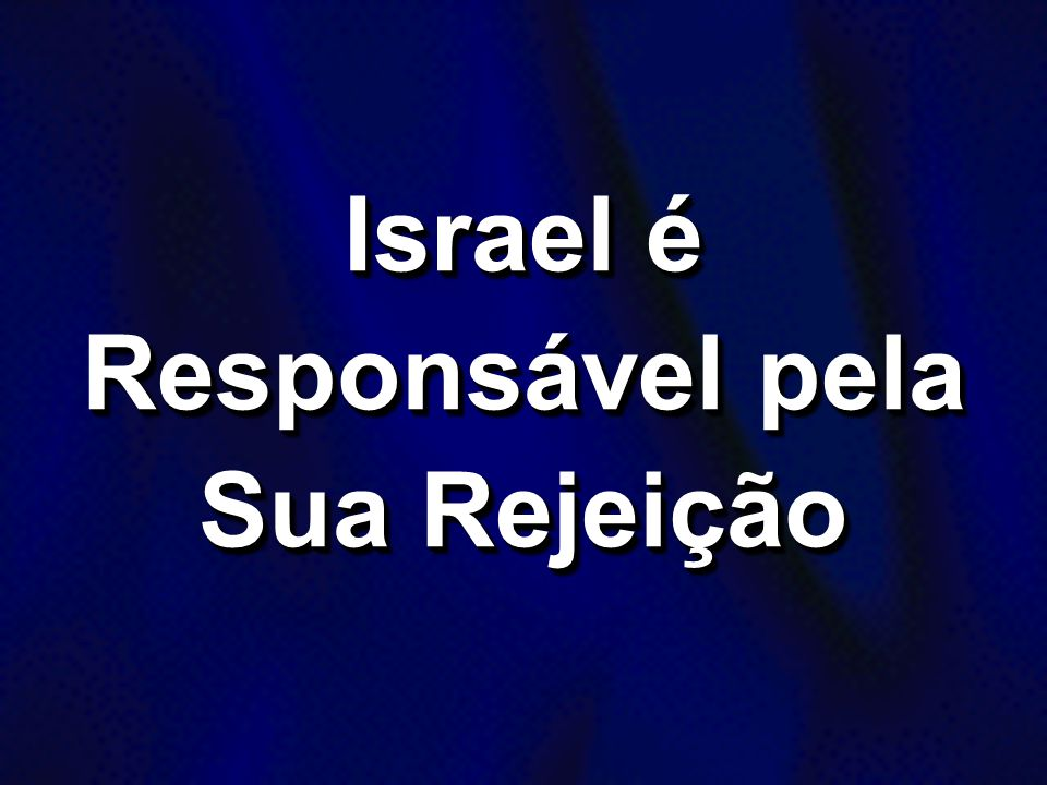 Israel é Responsável pela Sua Rejeição