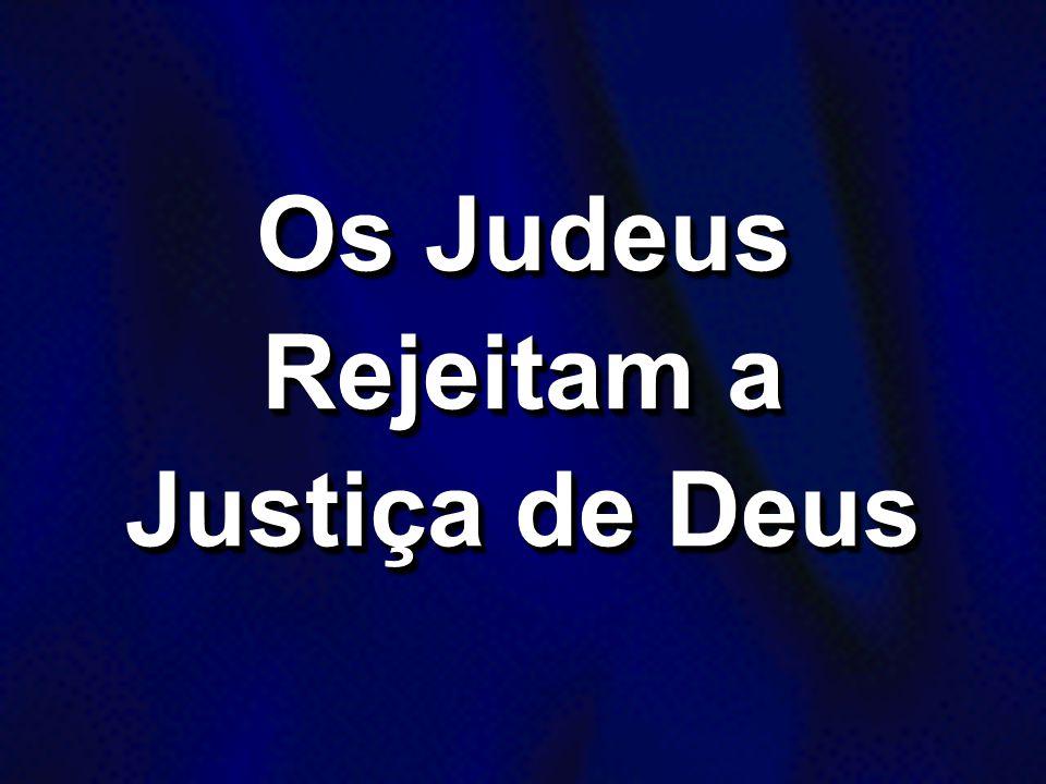 Os Judeus Rejeitam a Justiça de Deus
