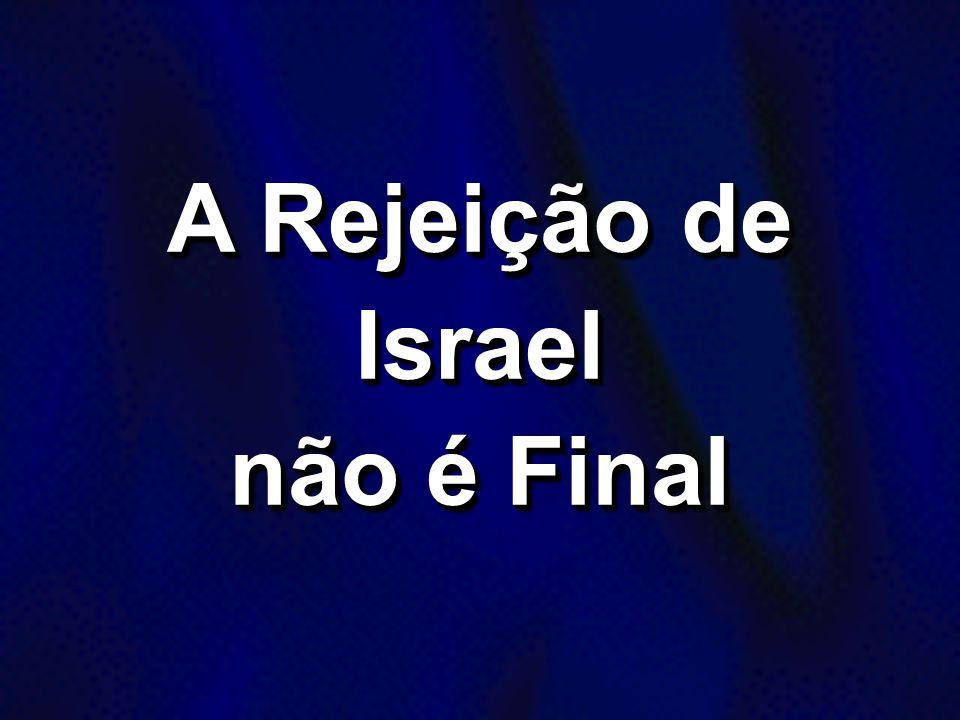 A Rejeição de Israel não é Final