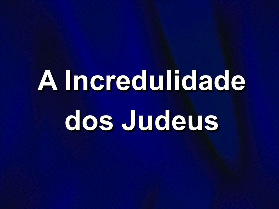 A Incredulidade dos Judeus