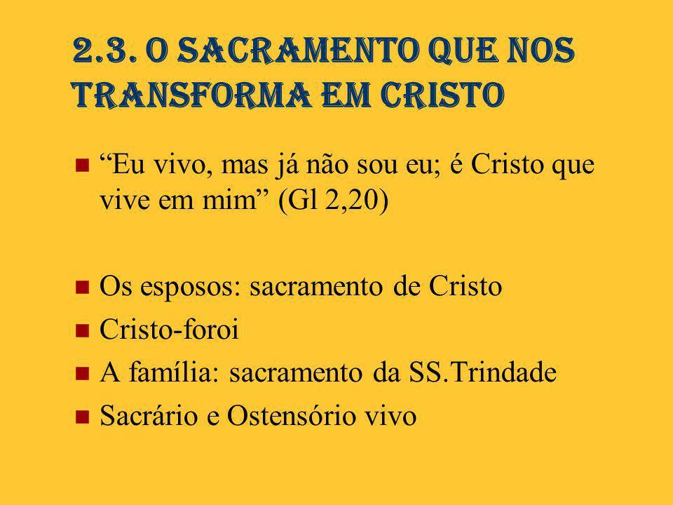 2.3. O Sacramento que nos transforma em Cristo
