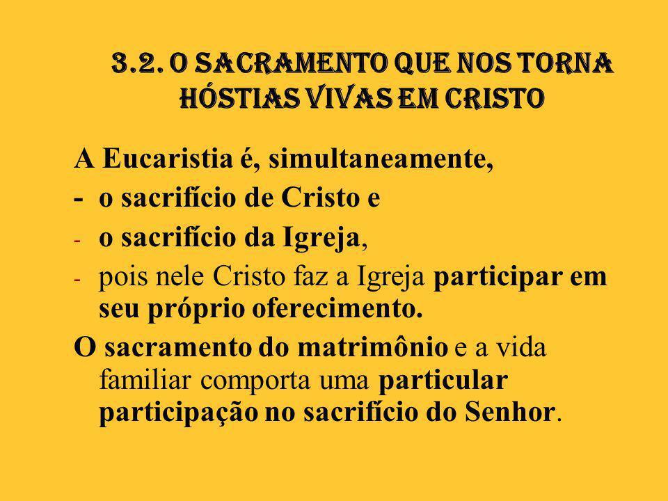 3.2. O Sacramento que nos torna hóstias vivas em Cristo