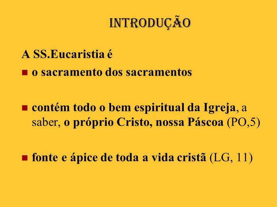 Introdução A SS.Eucaristia é o sacramento dos sacramentos