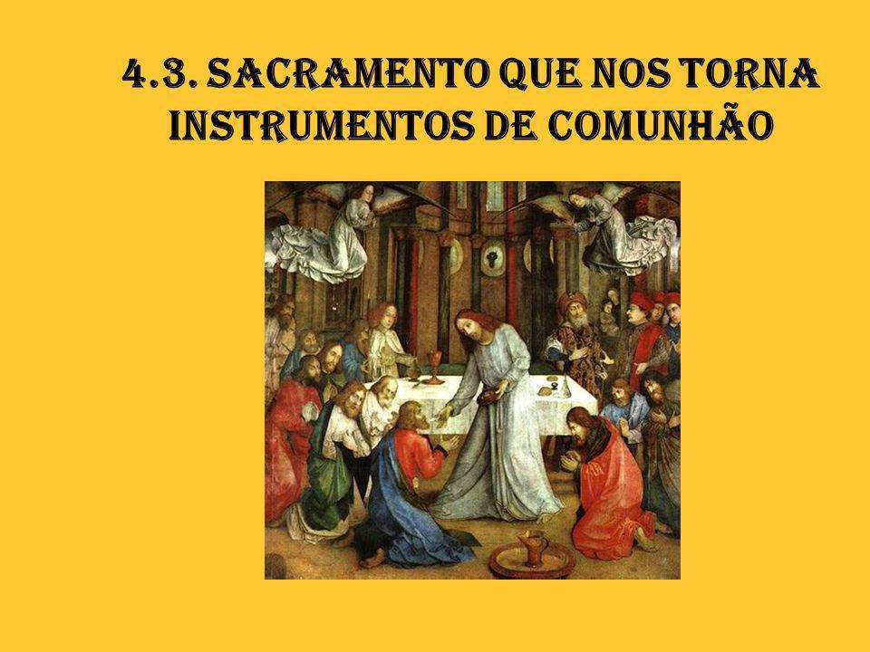 4.3. Sacramento que nos torna instrumentos de comunhão