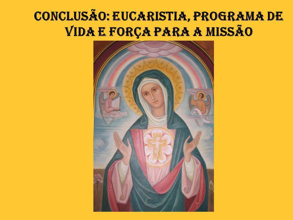 Conclusão: Eucaristia, programa de vida e força para a missão