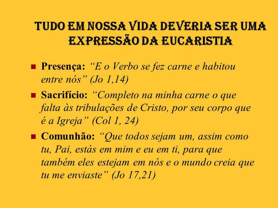 Tudo em nossa vida deveria ser uma expressão da Eucaristia