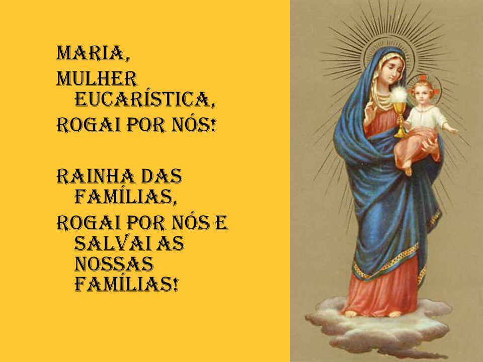 Maria, Mulher eucarística, Rogai por nós.