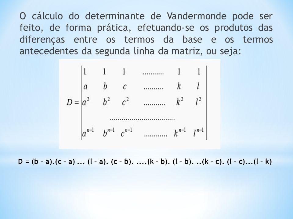 O cálculo do determinante de Vandermonde pode ser feito, de forma prática, efetuando-se os produtos das diferenças entre os termos da base e os termos antecedentes da segunda linha da matriz, ou seja: