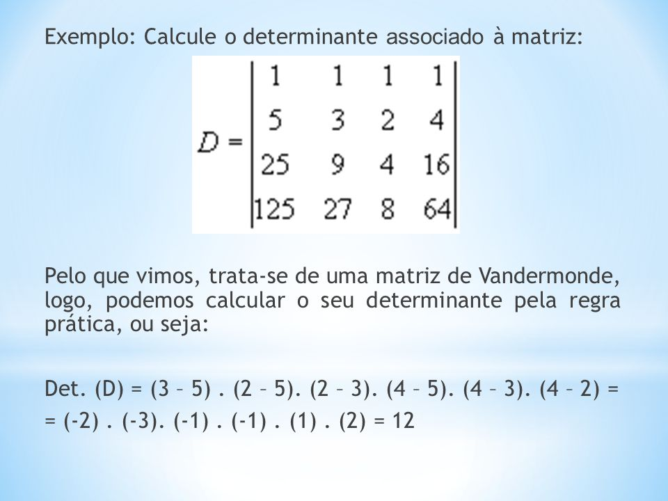 Exemplo: Calcule o determinante associado à matriz: