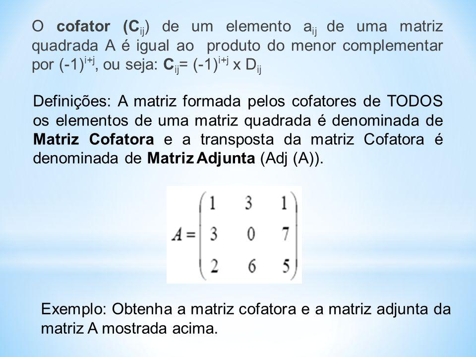 O cofator (Cij) de um elemento aij de uma matriz quadrada A é igual ao produto do menor complementar por (-1)i+j, ou seja: Cij= (-1)i+j x Dij