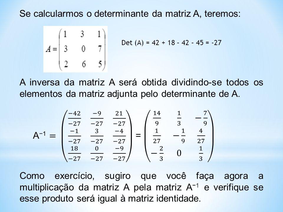 Se calcularmos o determinante da matriz A, teremos: