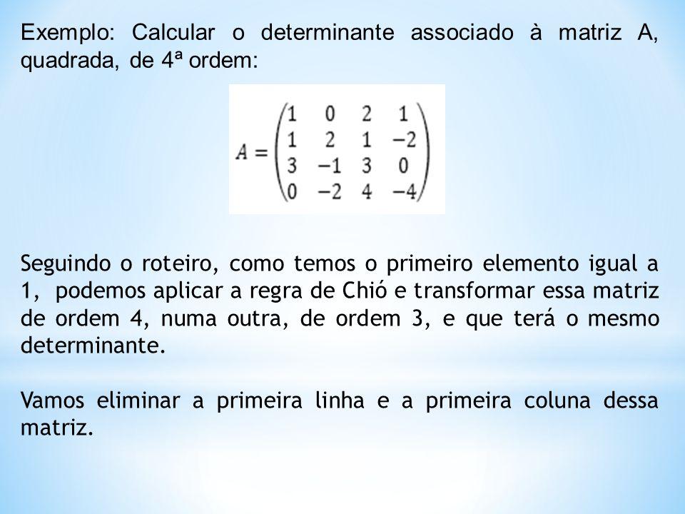 Exemplo: Calcular o determinante associado à matriz A, quadrada, de 4ª ordem: