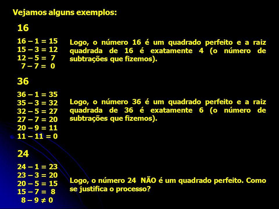 16 36 24 Vejamos alguns exemplos: 16 – 1 = 15 15 – 3 = 12 12 – 5 = 7