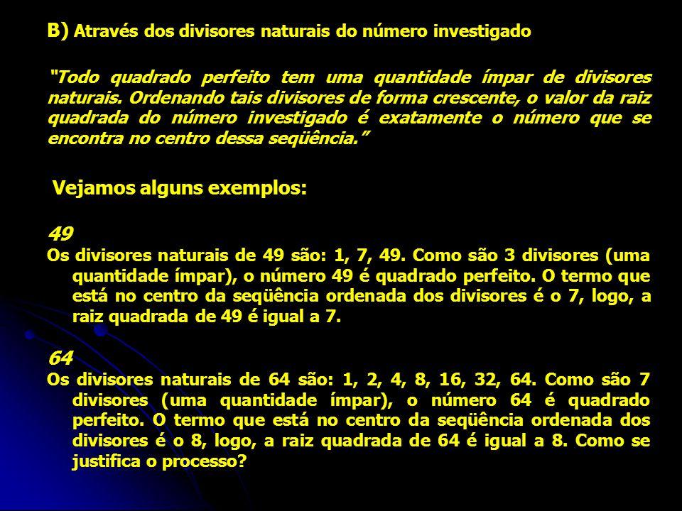 B) Através dos divisores naturais do número investigado