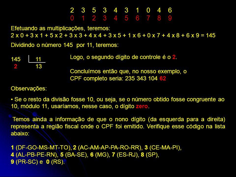 2 3 5 3 4 3 1 0 4 6 0 1 2 3 4 5 6 7 8 9. Efetuando as multiplicações, teremos: