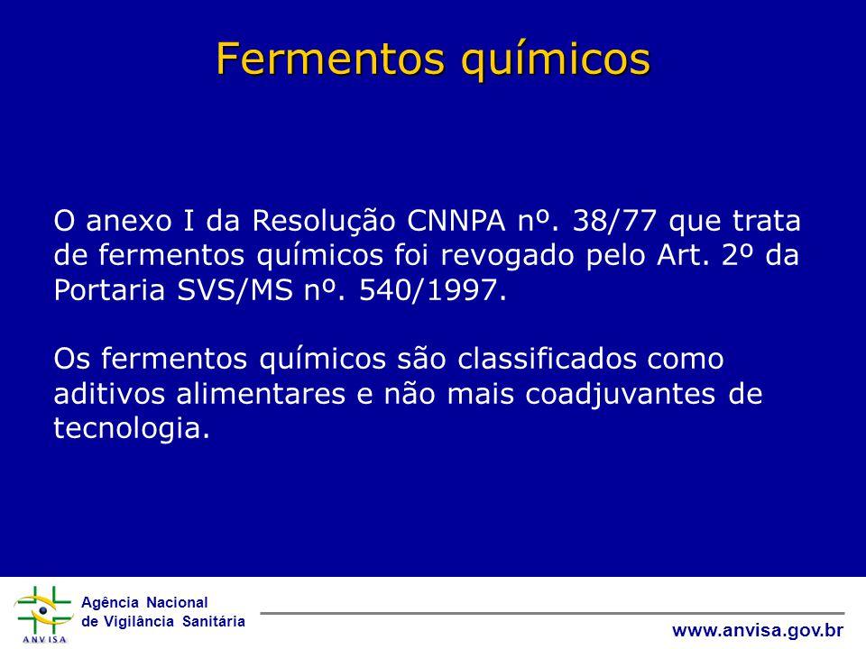 Fermentos químicos O anexo I da Resolução CNNPA nº. 38/77 que trata de fermentos químicos foi revogado pelo Art. 2º da Portaria SVS/MS nº. 540/1997.