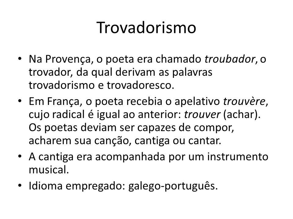 Trovadorismo Na Provença, o poeta era chamado troubador, o trovador, da qual derivam as palavras trovadorismo e trovadoresco.