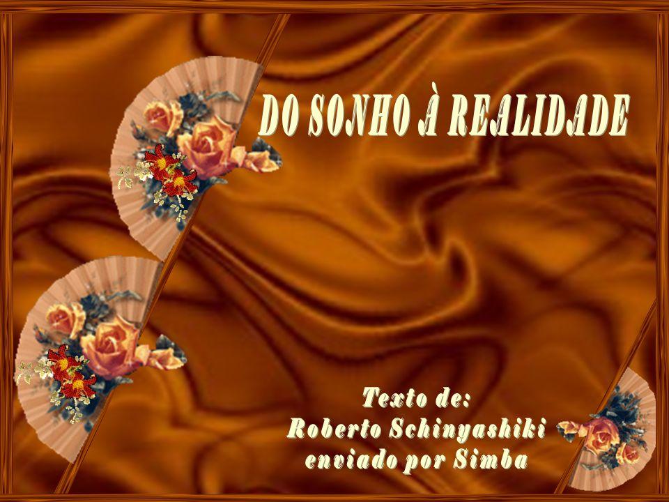 DO SONHO À REALIDADE Texto de: Roberto Schinyashiki enviado por Simba