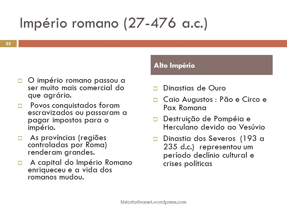 Império romano (27-476 a.c.) Alto Império. O império romano passou a ser muito mais comercial do que agrário.