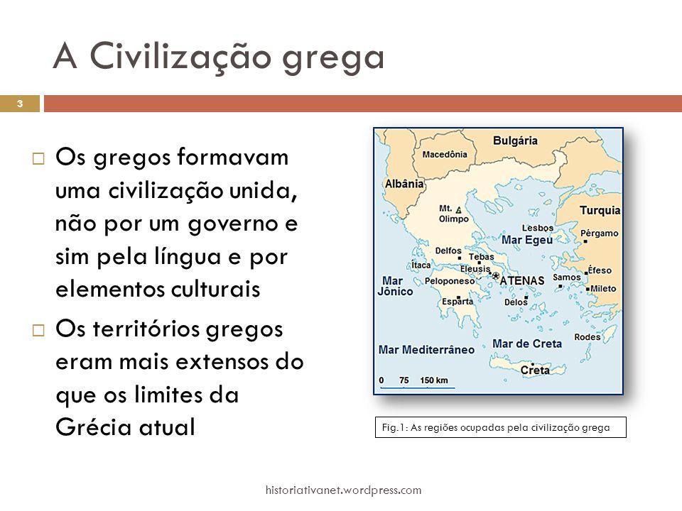 A Civilização grega Os gregos formavam uma civilização unida, não por um governo e sim pela língua e por elementos culturais.