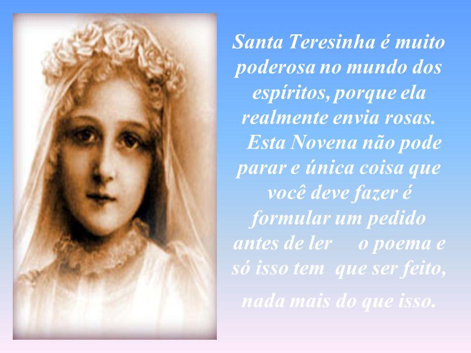 Santa Teresinha é muito poderosa no mundo dos espíritos, porque ela realmente envia rosas.