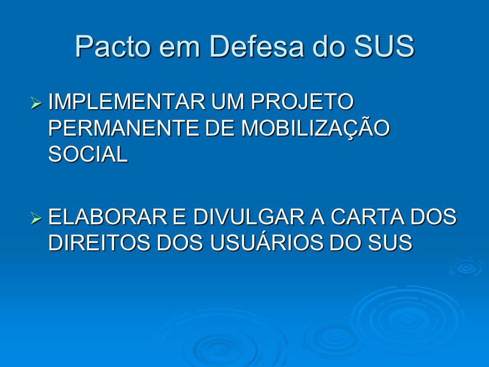 Pacto em Defesa do SUS IMPLEMENTAR UM PROJETO PERMANENTE DE MOBILIZAÇÃO SOCIAL.