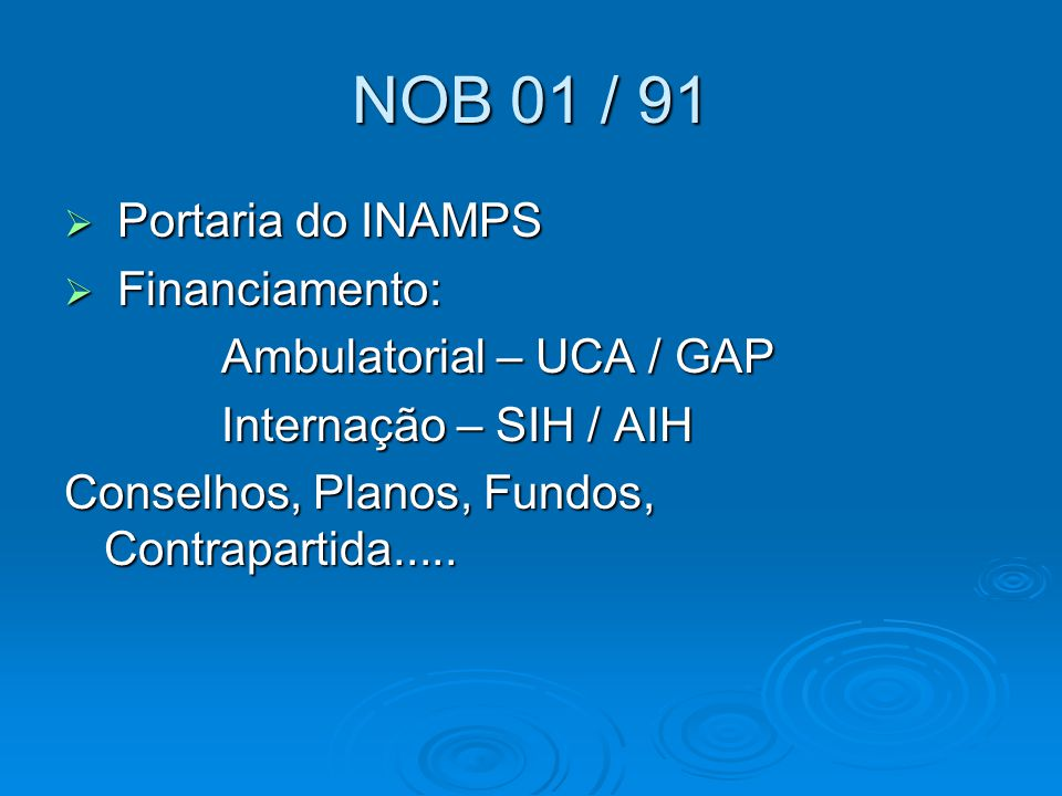 NOB 01 / 91 Portaria do INAMPS Financiamento: Ambulatorial – UCA / GAP
