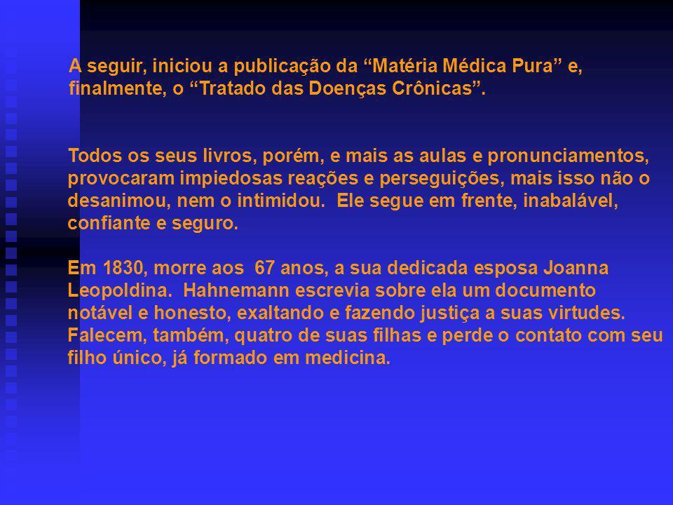 A seguir, iniciou a publicação da Matéria Médica Pura e, finalmente, o Tratado das Doenças Crônicas .