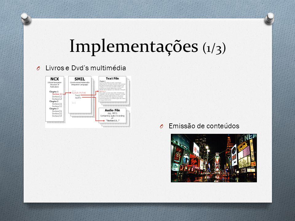 Implementações (1/3) Livros e Dvd's multimédia Emissão de conteúdos