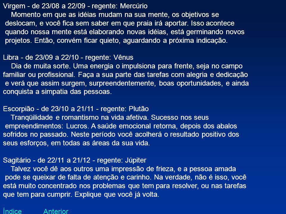 Virgem - de 23/08 a 22/09 - regente: Mercúrio Momento em que as idéias mudam na sua mente, os objetivos se