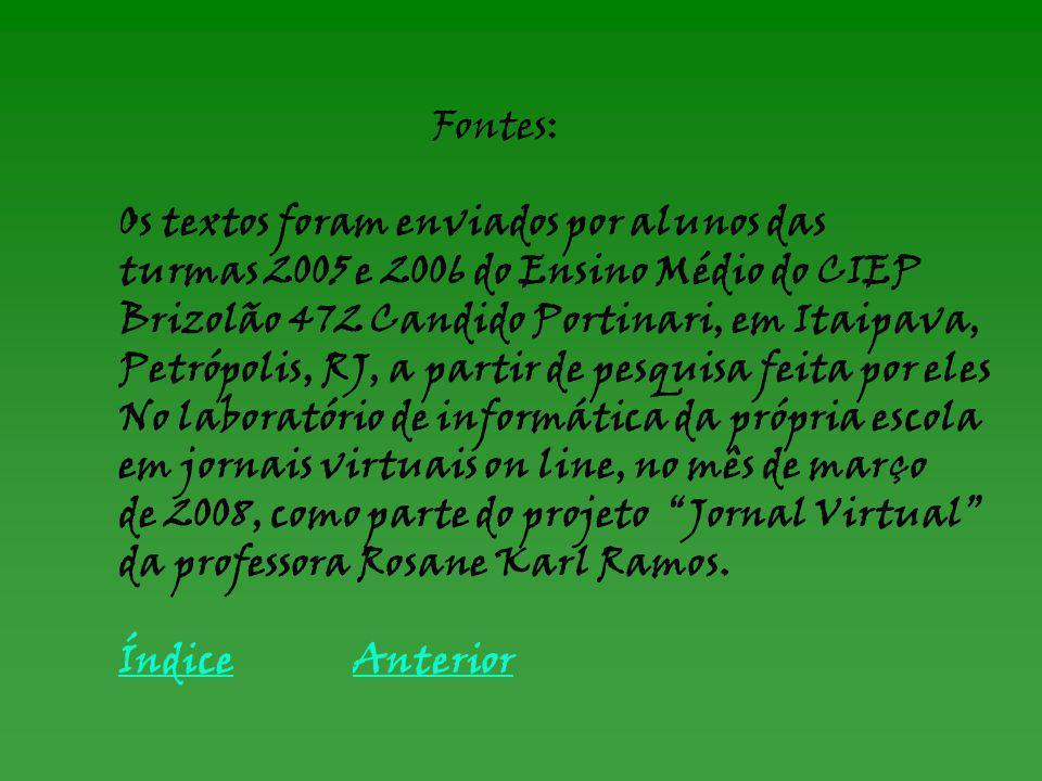 Fontes: Os textos foram enviados por alunos das. turmas 2005 e 2006 do Ensino Médio do CIEP. Brizolão 472 Candido Portinari, em Itaipava,
