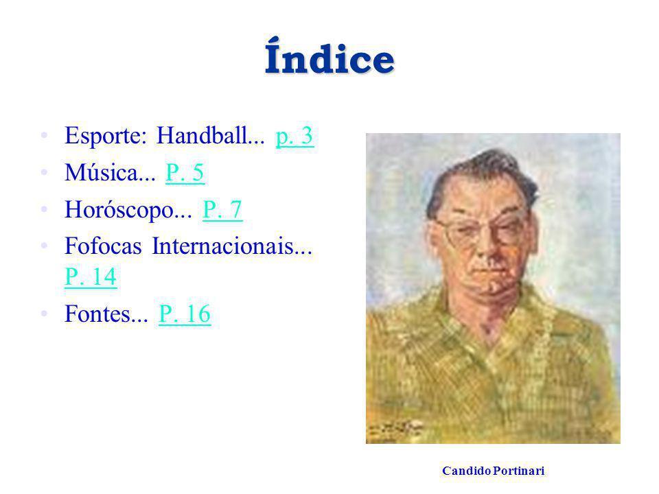 Índice Esporte: Handball... p. 3 Música... P. 5 Horóscopo... P. 7