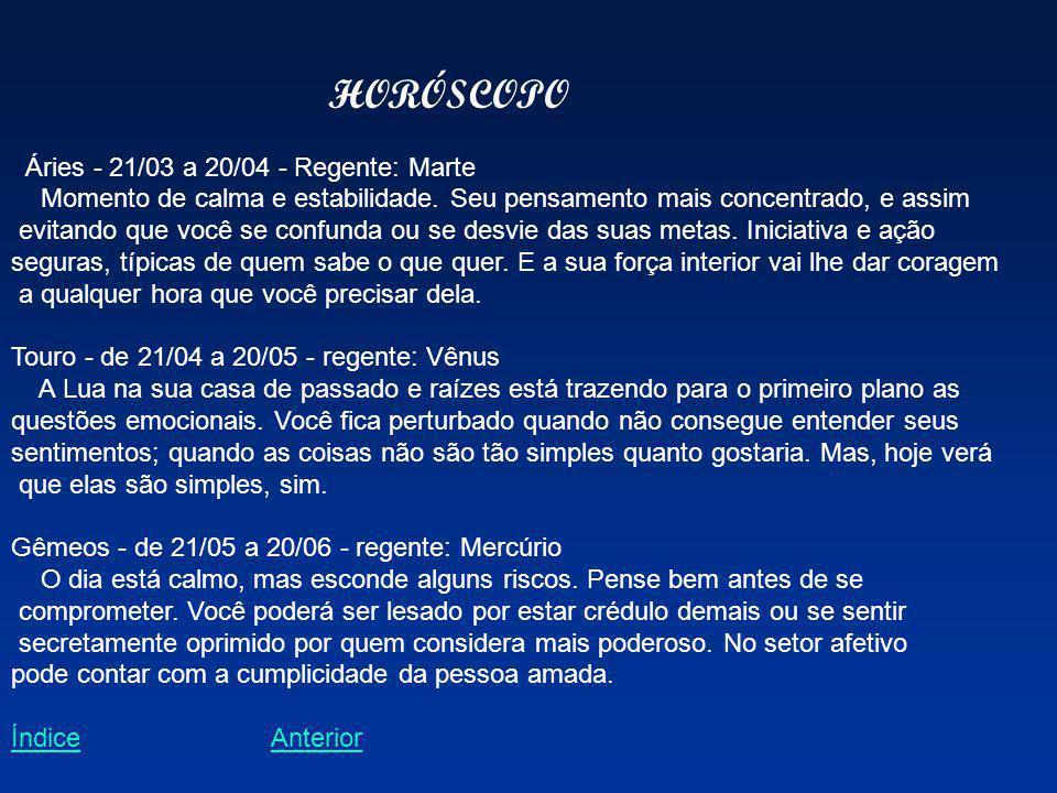 HORÓSCOPO Áries - 21/03 a 20/04 - Regente: Marte Momento de calma e estabilidade. Seu pensamento mais concentrado, e assim.