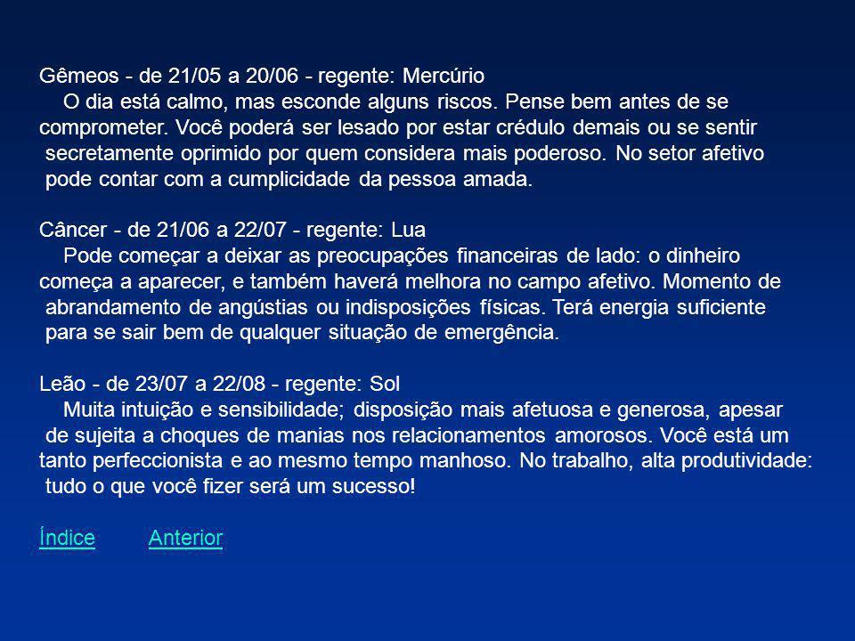 Gêmeos - de 21/05 a 20/06 - regente: Mercúrio O dia está calmo, mas esconde alguns riscos. Pense bem antes de se