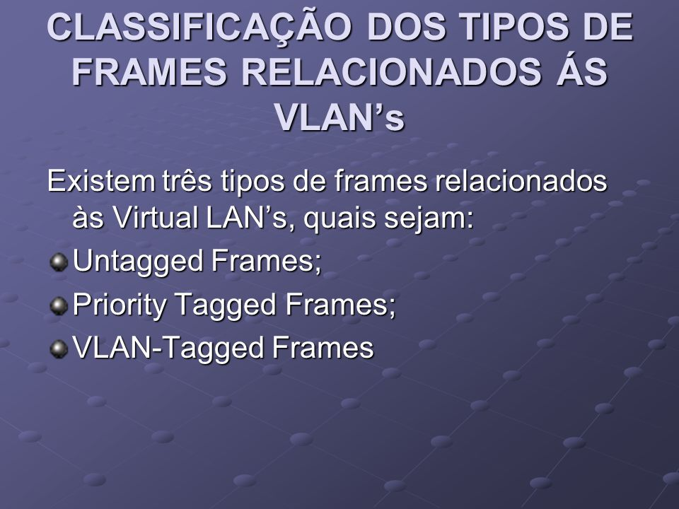 CLASSIFICAÇÃO DOS TIPOS DE FRAMES RELACIONADOS ÁS VLAN's
