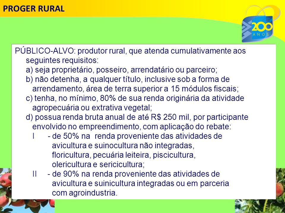 PROGER RURAL PÚBLICO-ALVO: produtor rural, que atenda cumulativamente aos. seguintes requisitos: