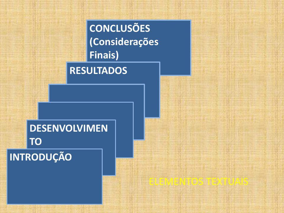 CONCLUSÕES (Considerações Finais) RESULTADOS DESENVOLVIMENTO INTRODUÇÃO ELEMENTOS TEXTUAIS