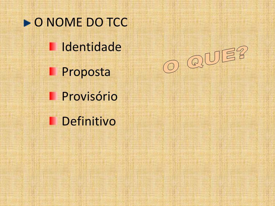 O NOME DO TCC Identidade Proposta Provisório Definitivo O QUE
