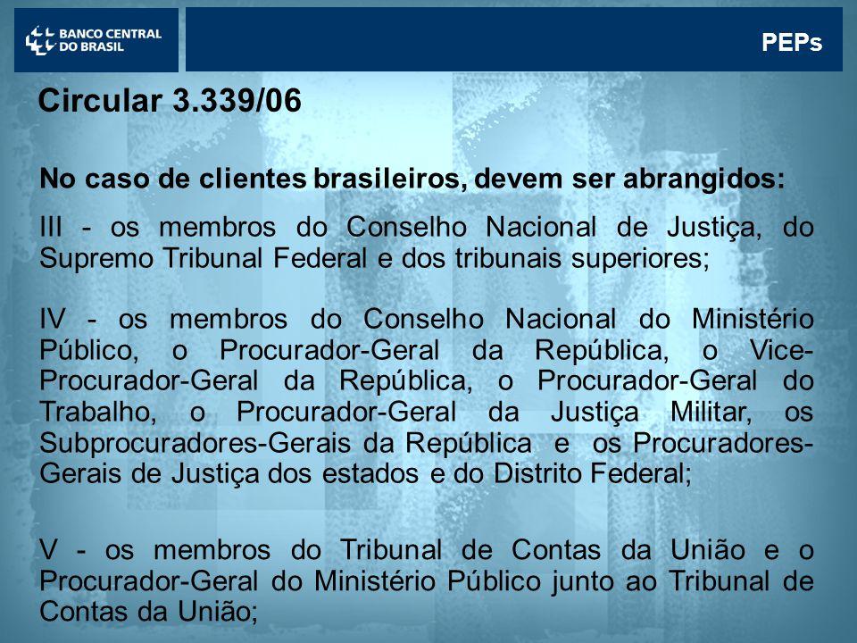 PEPs Circular 3.339/06. No caso de clientes brasileiros, devem ser abrangidos: