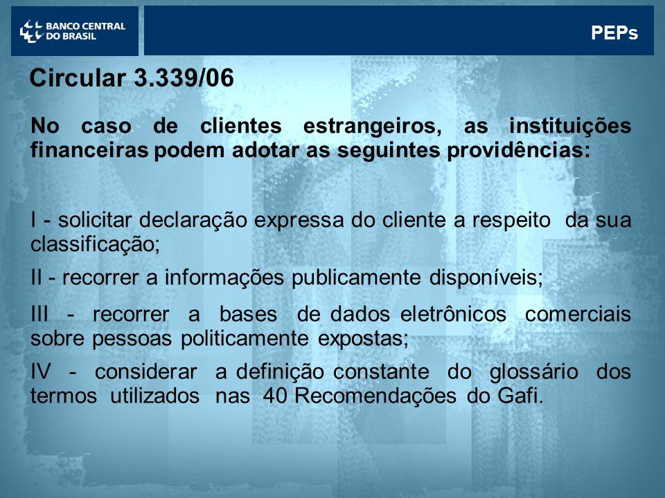 PEPs Circular 3.339/06. No caso de clientes estrangeiros, as instituições financeiras podem adotar as seguintes providências: