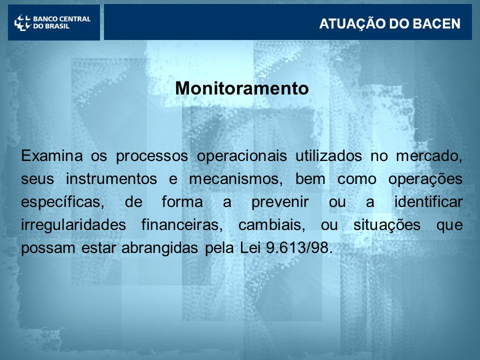 ATUAÇÃO DO BACEN Monitoramento.