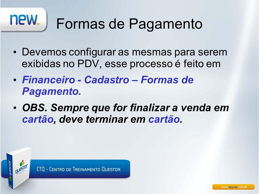 Formas de Pagamento Devemos configurar as mesmas para serem exibidas no PDV, esse processo é feito em.