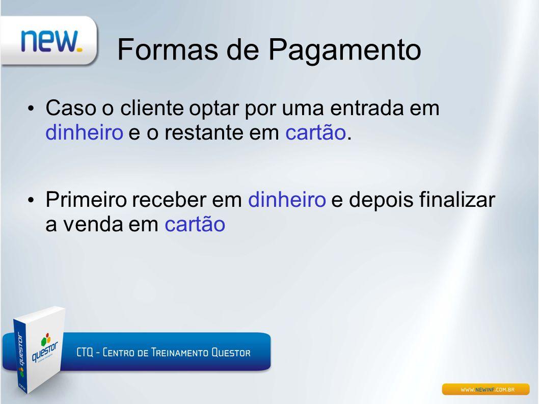 Formas de Pagamento Caso o cliente optar por uma entrada em dinheiro e o restante em cartão.
