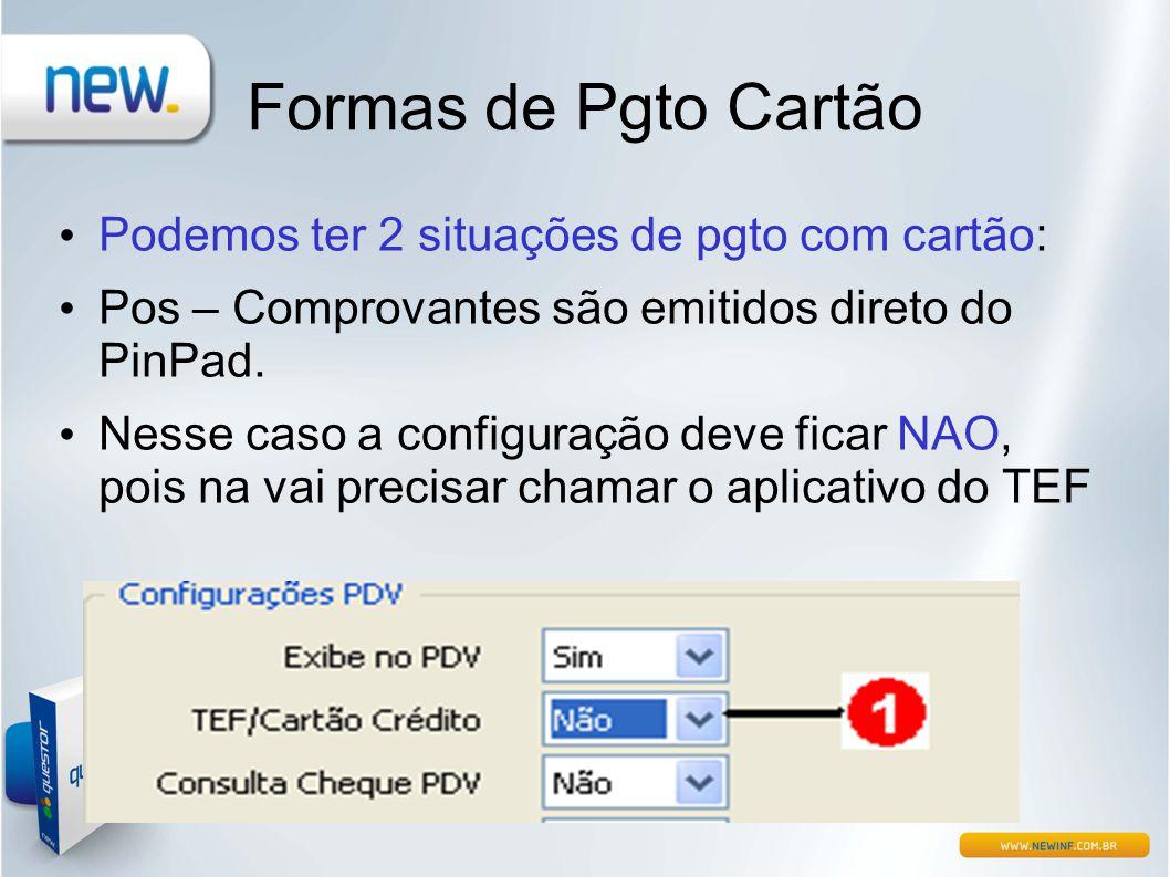 Formas de Pgto Cartão Podemos ter 2 situações de pgto com cartão: