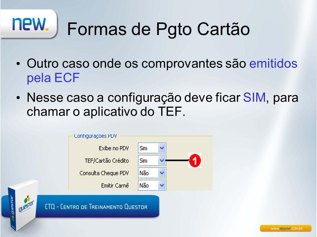 Formas de Pgto Cartão Outro caso onde os comprovantes são emitidos pela ECF.