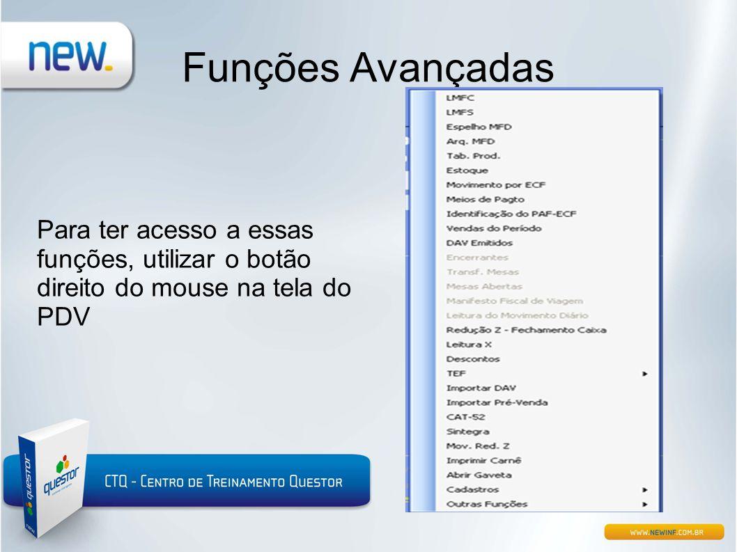 Funções Avançadas Para ter acesso a essas funções, utilizar o botão direito do mouse na tela do PDV.