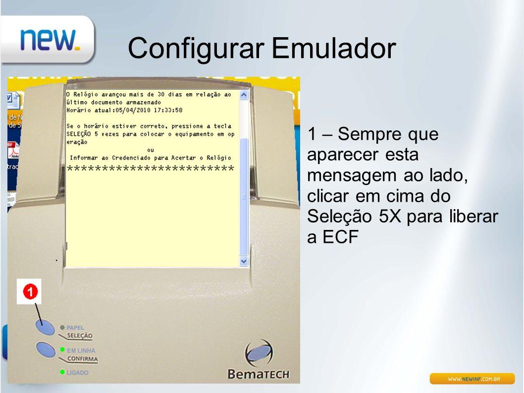 Configurar Emulador 1 – Sempre que aparecer esta mensagem ao lado, clicar em cima do Seleção 5X para liberar a ECF.